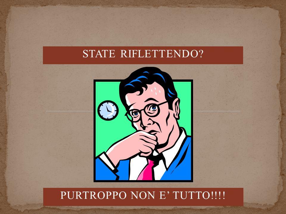 STATE RIFLETTENDO? PURTROPPO NON E TUTTO!!!!