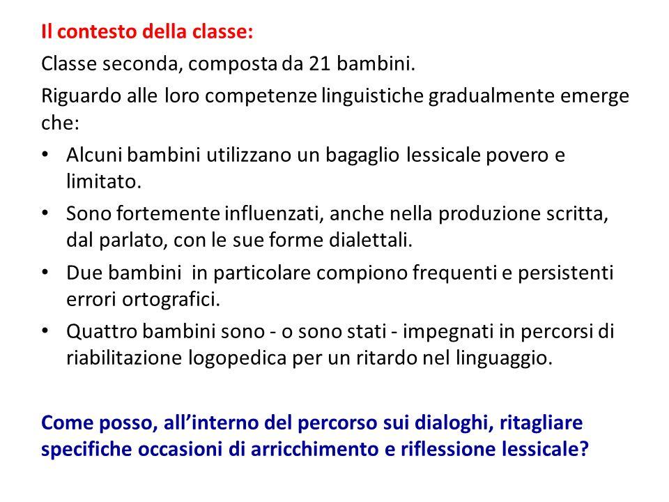 Il contesto della classe: Classe seconda, composta da 21 bambini. Riguardo alle loro competenze linguistiche gradualmente emerge che: Alcuni bambini u