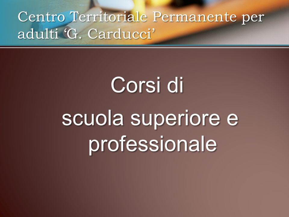 Corsi di scuola superiore e professionale scuola superiore e professionale Centro Territoriale Permanente per adulti G. Carducci