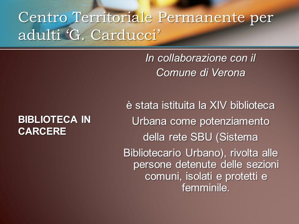 In collaborazione con il Comune di Verona è stata istituita la XIV biblioteca Urbana come potenziamento della rete SBU (Sistema Bibliotecario Urbano), rivolta alle persone detenute delle sezioni comuni, isolati e protetti e femminile.