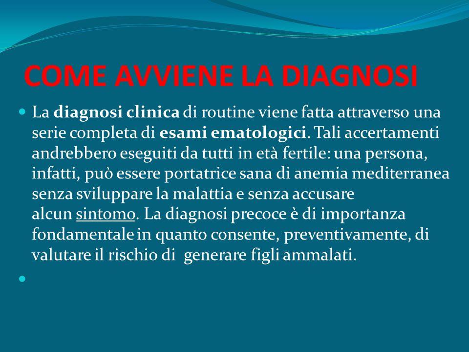 COME AVVIENE LA DIAGNOSI La diagnosi clinica di routine viene fatta attraverso una serie completa di esami ematologici. Tali accertamenti andrebbero e