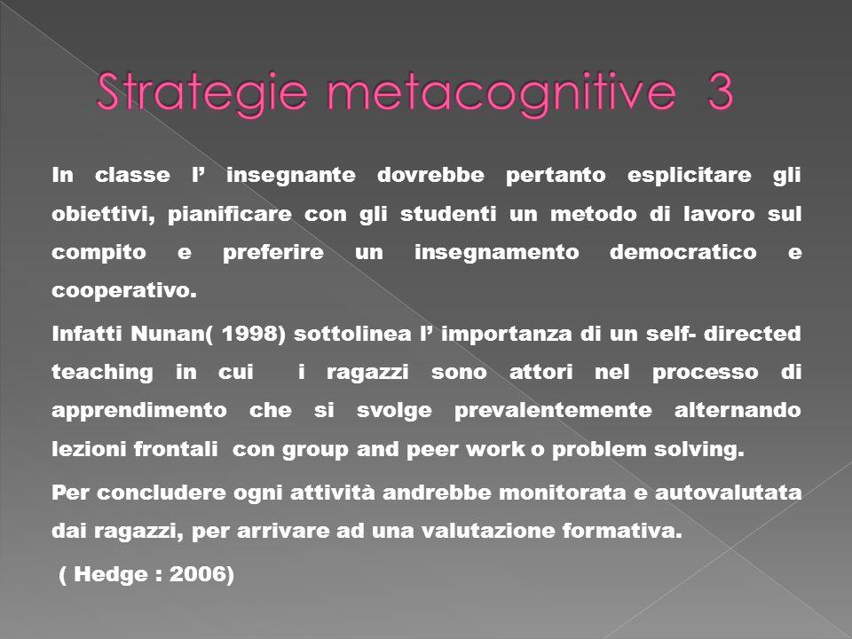 In classe l insegnante dovrebbe pertanto esplicitare gli obiettivi, pianificare con gli studenti un metodo di lavoro sul compito e preferire un insegn