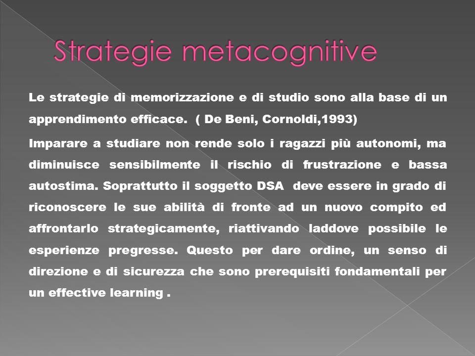Le strategie di memorizzazione e di studio sono alla base di un apprendimento efficace. ( De Beni, Cornoldi,1993) Imparare a studiare non rende solo i