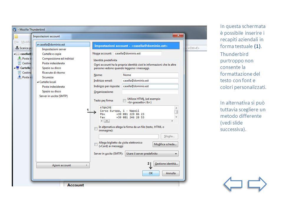 In questa schermata è possibile inserire i recapiti aziendali in forma testuale (1). Thunderbird purtroppo non consente la formattazione del testo con