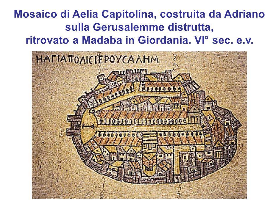 Mosaico di Aelia Capitolina, costruita da Adriano sulla Gerusalemme distrutta, ritrovato a Madaba in Giordania. VI° sec. e.v.