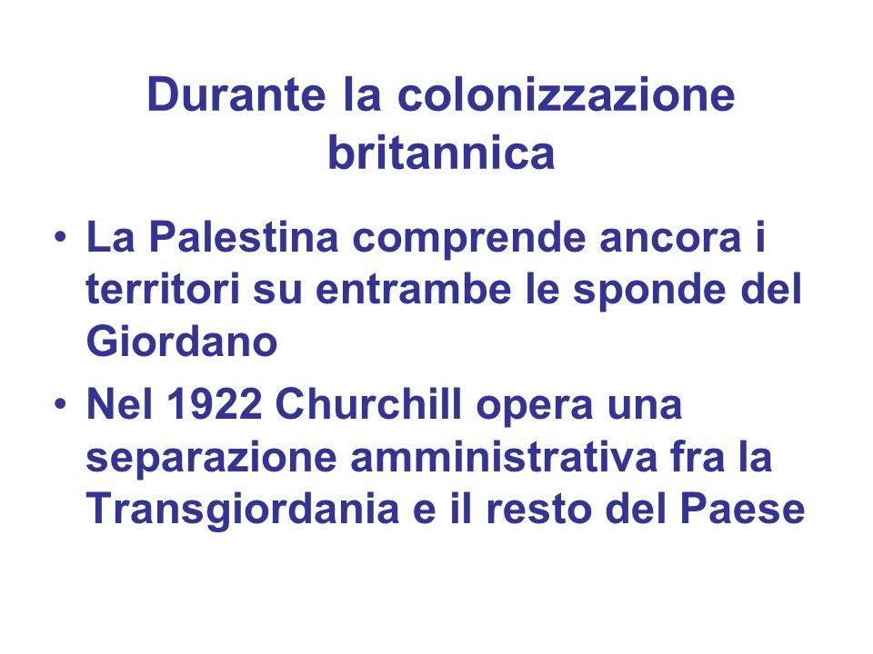 Durante la colonizzazione britannica La Palestina comprende ancora i territori su entrambe le sponde del Giordano Nel 1922 Churchill opera una separaz
