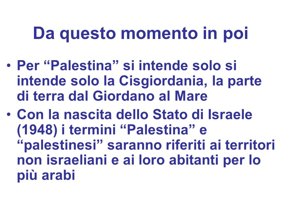 Da questo momento in poi Per Palestina si intende solo si intende solo la Cisgiordania, la parte di terra dal Giordano al Mare Con la nascita dello St