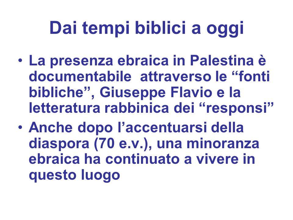 Dai tempi biblici a oggi La presenza ebraica in Palestina è documentabile attraverso le fonti bibliche, Giuseppe Flavio e la letteratura rabbinica dei