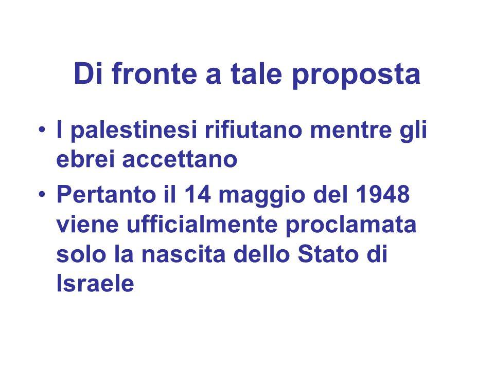 Di fronte a tale proposta I palestinesi rifiutano mentre gli ebrei accettano Pertanto il 14 maggio del 1948 viene ufficialmente proclamata solo la nas