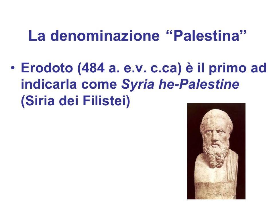 La denominazione Palestina Erodoto (484 a. e.v. c.ca) è il primo ad indicarla come Syria he-Palestine (Siria dei Filistei)