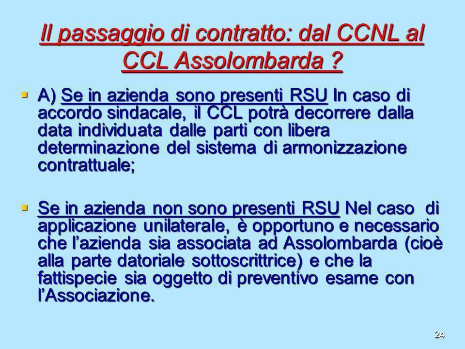24 Il passaggio di contratto: dal CCNL al CCL Assolombarda ? A) Se in azienda sono presenti RSU In caso di accordo sindacale, il CCL potrà decorrere d