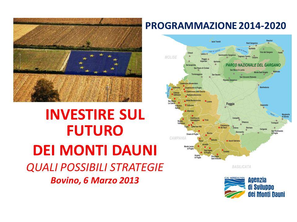 INVESTIRE SUL FUTURO DEI MONTI DAUNI QUALI POSSIBILI STRATEGIE Bovino, 6 Marzo 2013 PROGRAMMAZIONE 2014-2020