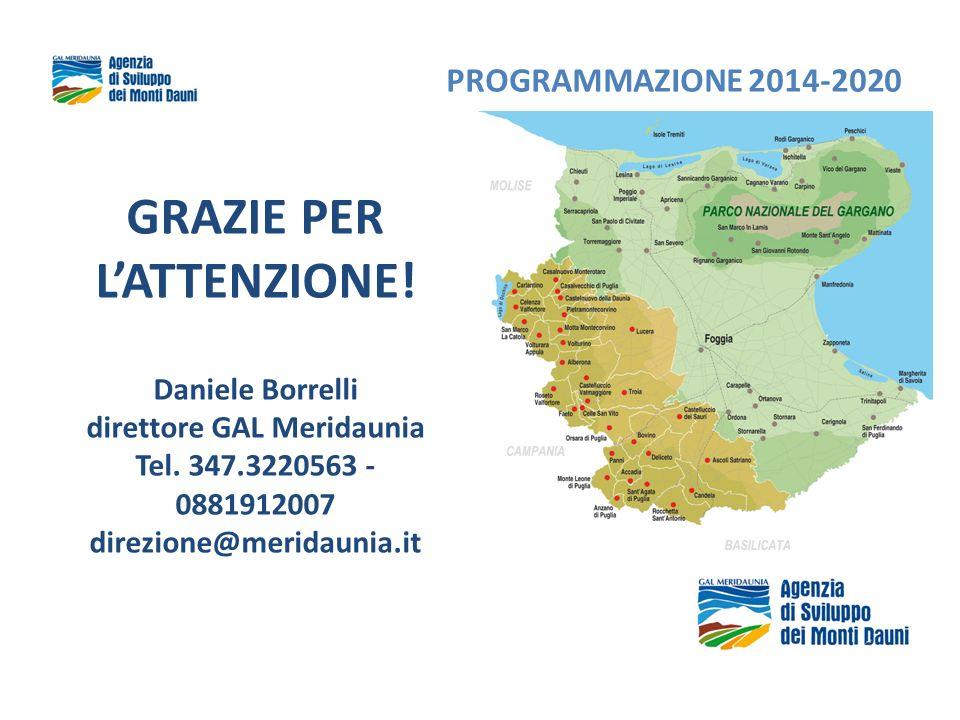 GRAZIE PER LATTENZIONE! Daniele Borrelli direttore GAL Meridaunia Tel. 347.3220563 - 0881912007 direzione@meridaunia.it PROGRAMMAZIONE 2014-2020