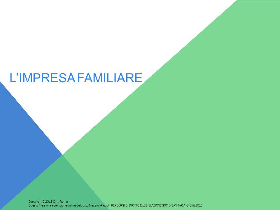 LIMPRESA FAMILIARE Copyright © 2013 Clitt, Roma Questo file è una estensione online del corso Messori-Razzoli, PERCORSI DI DIRITTO E LEGISLAZIONE SOCI