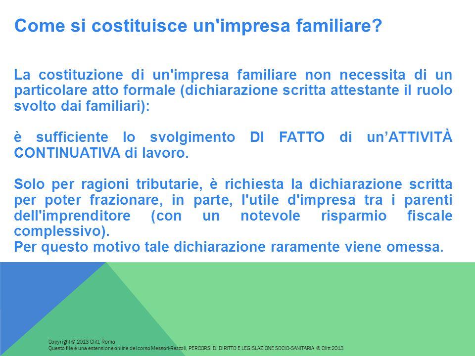 Come si costituisce un'impresa familiare? La costituzione di un'impresa familiare non necessita di un particolare atto formale (dichiarazione scritta