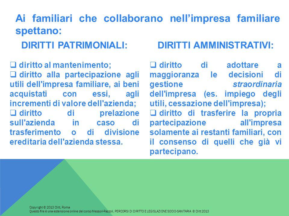 DIRITTI PATRIMONIALI: diritto al mantenimento; diritto alla partecipazione agli utili dell'impresa familiare, ai beni acquistati con essi, agli increm