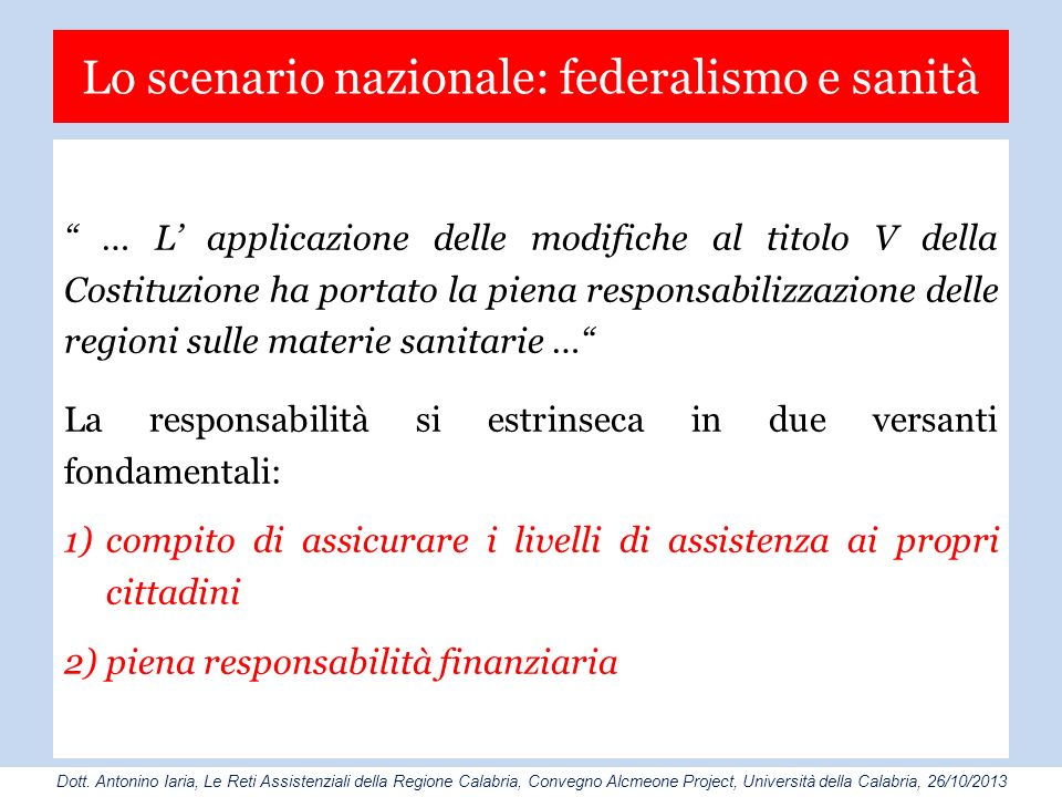 Lo scenario nazionale: federalismo e sanità … L applicazione delle modifiche al titolo V della Costituzione ha portato la piena responsabilizzazione d