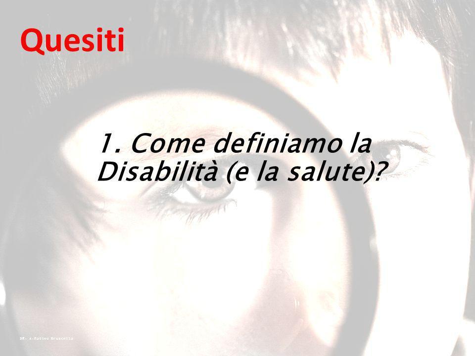 DR. A.Matteo Bruscella Quesiti 1. Come definiamo la Disabilità (e la salute)?