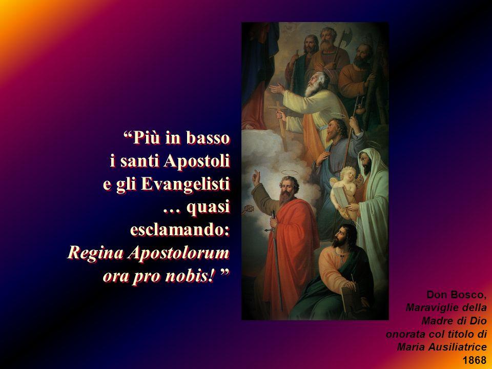 Più in basso i santi Apostoli e gli Evangelisti … quasi esclamando: Regina Apostolorum ora pro nobis! Più in basso i santi Apostoli e gli Evangelisti