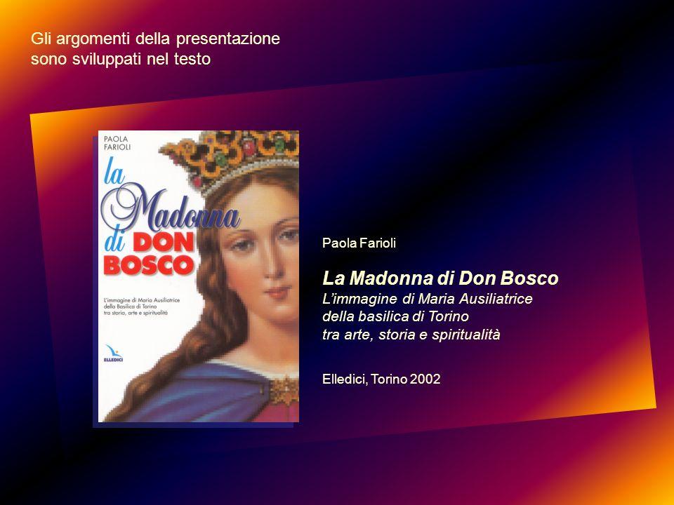 Paola Farioli La Madonna di Don Bosco Limmagine di Maria Ausiliatrice della basilica di Torino tra arte, storia e spiritualità Elledici, Torino 2002 G