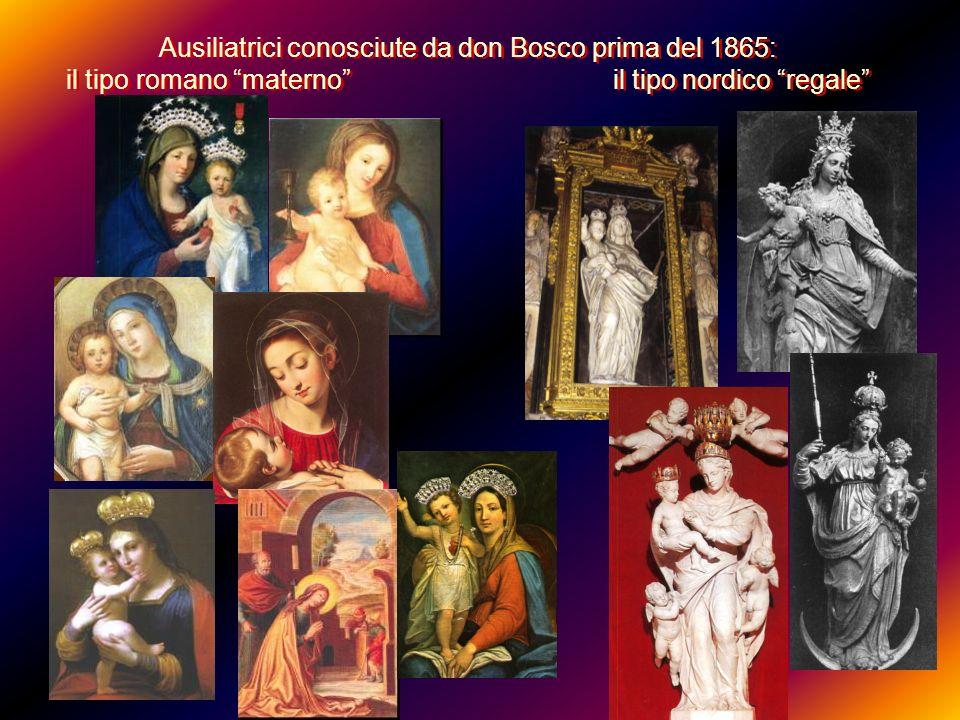 Ausiliatrici conosciute da don Bosco prima del 1865: il tipo romano materno il tipo nordico regale Ausiliatrici conosciute da don Bosco prima del 1865
