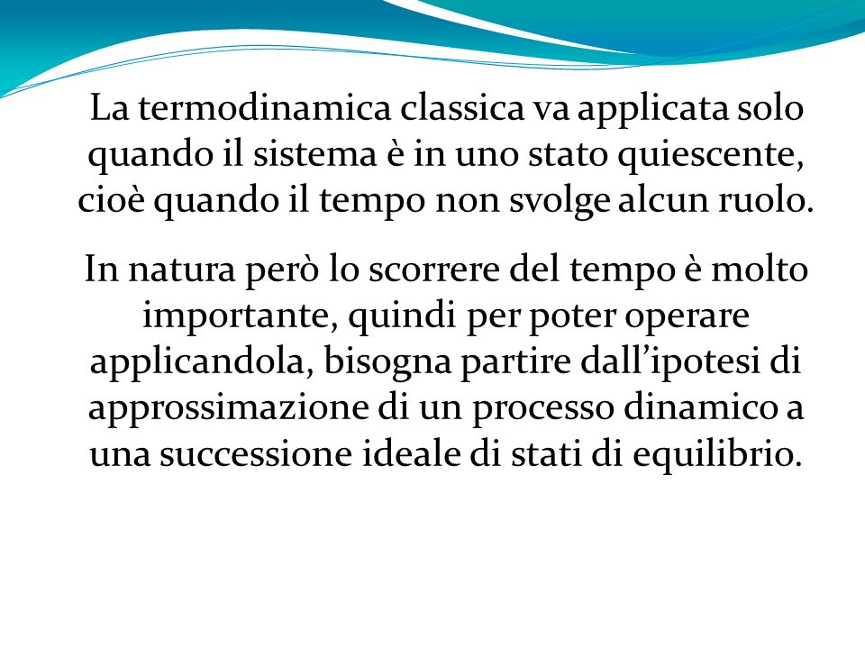 La seconda legge afferma, anche, che una successione di stati di equilibrio è irreversibile, per cui il sistema non può tornare allo stato originale senza richiedere un costo allambiente circostante.