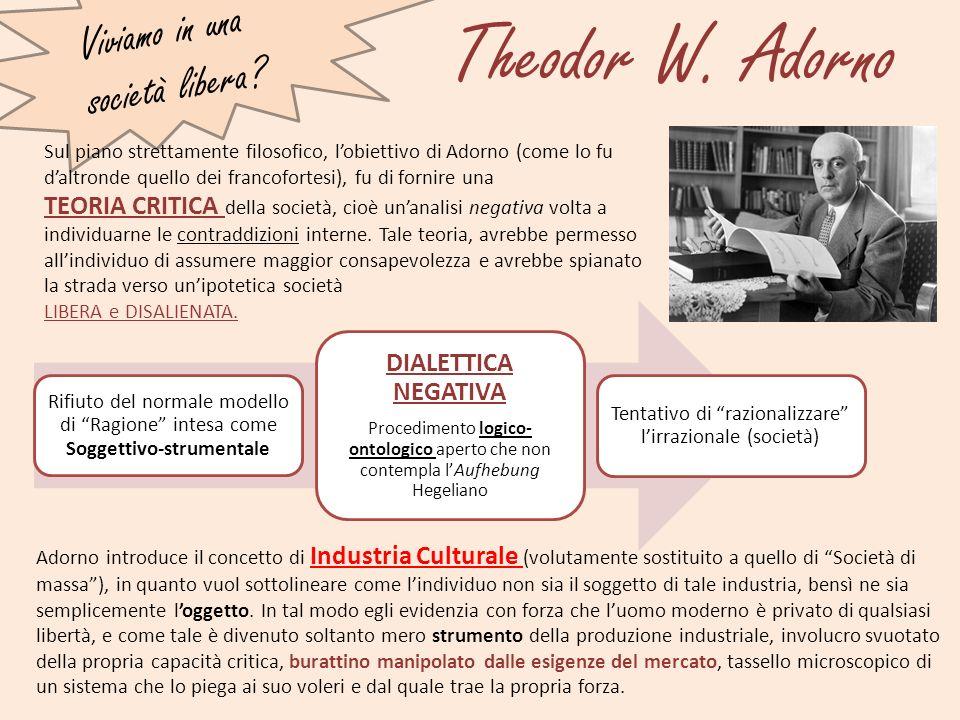 Theodor W. Adorno Sul piano strettamente filosofico, lobiettivo di Adorno (come lo fu daltronde quello dei francofortesi), fu di fornire una TEORIA CR