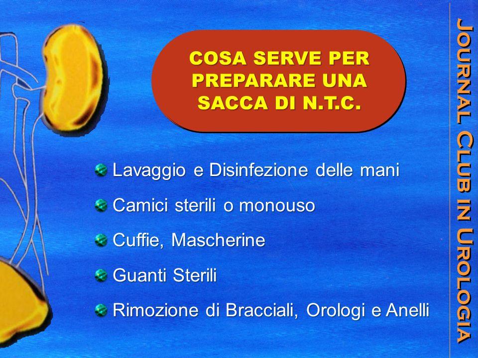 Journal Club in Urologia COSA SERVE PER PREPARARE UNA SACCA DI N.T.C. COSA SERVE PER PREPARARE UNA SACCA DI N.T.C. Lavaggio e Disinfezione delle mani