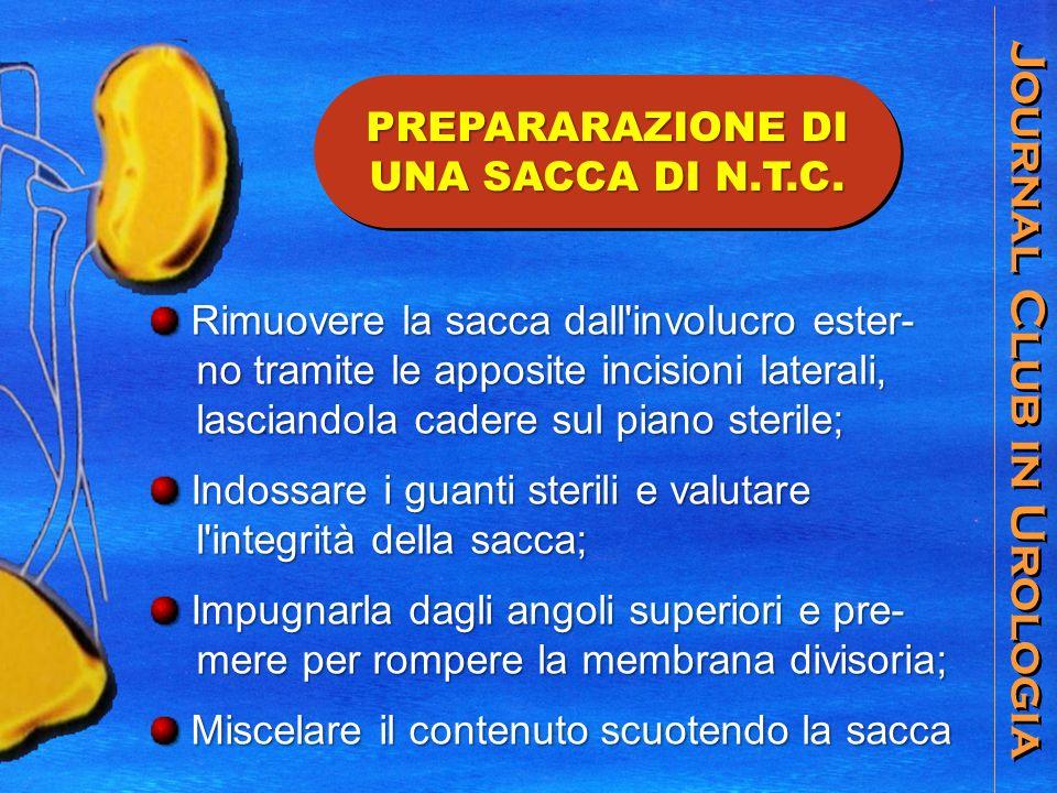 Journal Club in Urologia PREPARARAZIONE DI UNA SACCA DI N.T.C. Rimuovere la sacca dall'involucro ester- Rimuovere la sacca dall'involucro ester- no tr