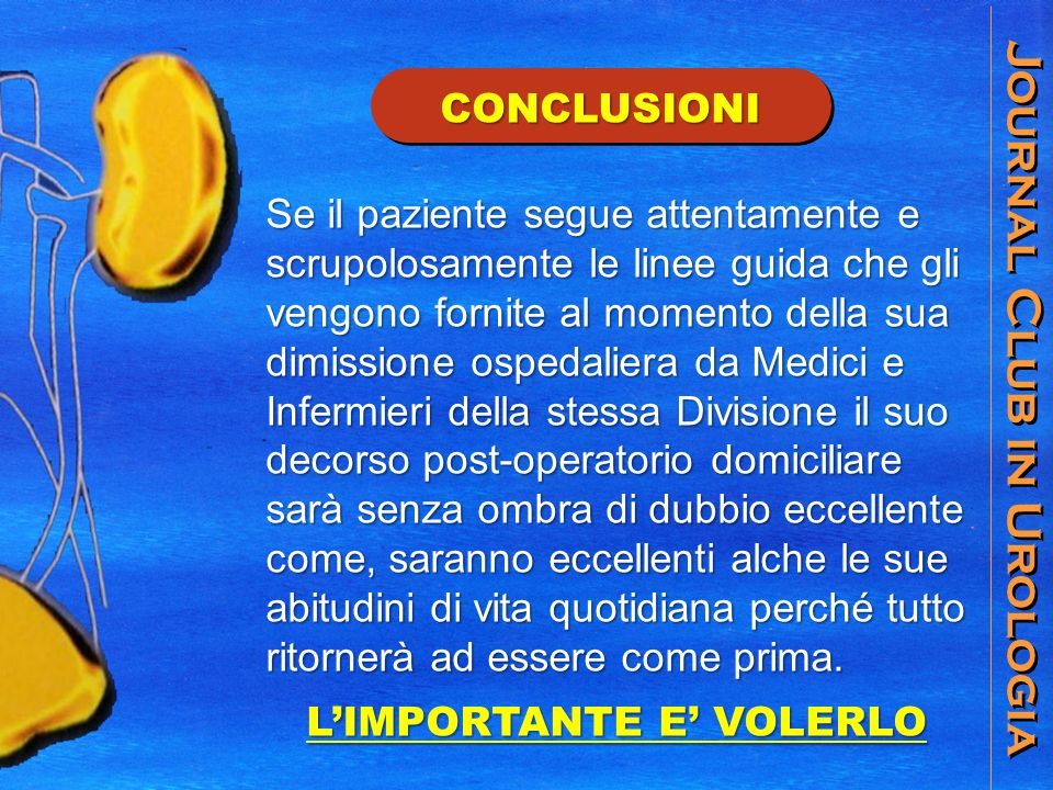 Journal Club in Urologia CONCLUSIONICONCLUSIONI Se il paziente segue attentamente e scrupolosamente le linee guida che gli vengono fornite al momento