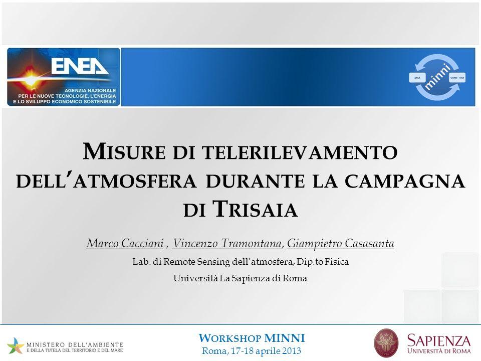 W ORKSHOP MINNI Roma, 17-18 aprile 2013 M ISURE DI TELERILEVAMENTO DELL ATMOSFERA DURANTE LA CAMPAGNA DI T RISAIA Marco Cacciani, Vincenzo Tramontana,