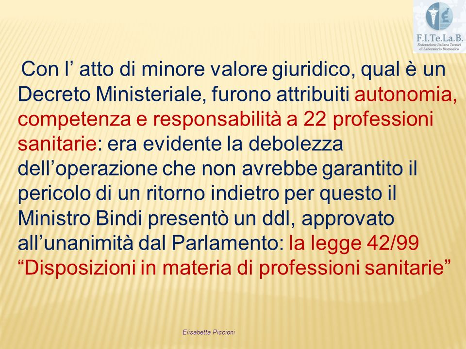 § Rappresenta il punto più alto di definizione delle professioni sanitarie e le libera dalla condizione di ausiliarità (R.D.