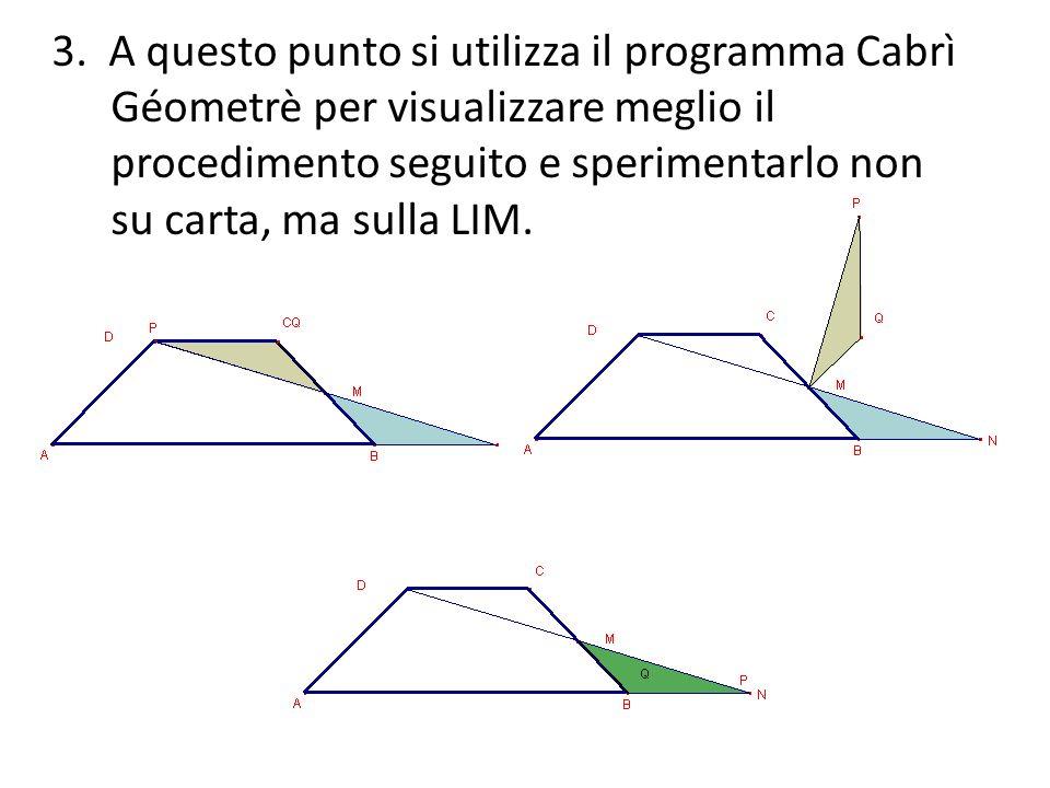 3. A questo punto si utilizza il programma Cabrì Géometrè per visualizzare meglio il procedimento seguito e sperimentarlo non su carta, ma sulla LIM.