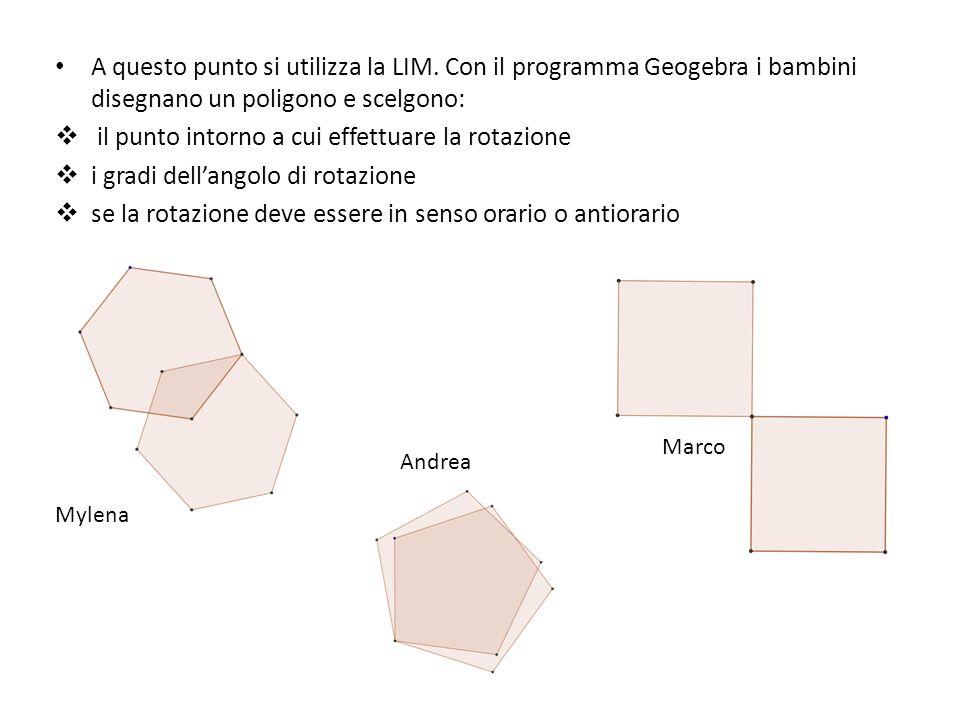 A questo punto si utilizza la LIM. Con il programma Geogebra i bambini disegnano un poligono e scelgono: il punto intorno a cui effettuare la rotazion