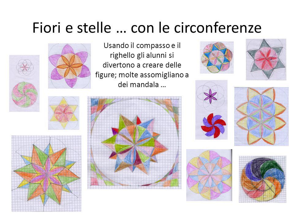 Fiori e stelle … con le circonferenze Usando il compasso e il righello gli alunni si divertono a creare delle figure; molte assomigliano a dei mandala
