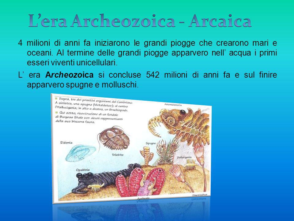 4 milioni di anni fa iniziarono le grandi piogge che crearono mari e oceani. Al termine delle grandi piogge apparvero nell acqua i primi esseri vivent