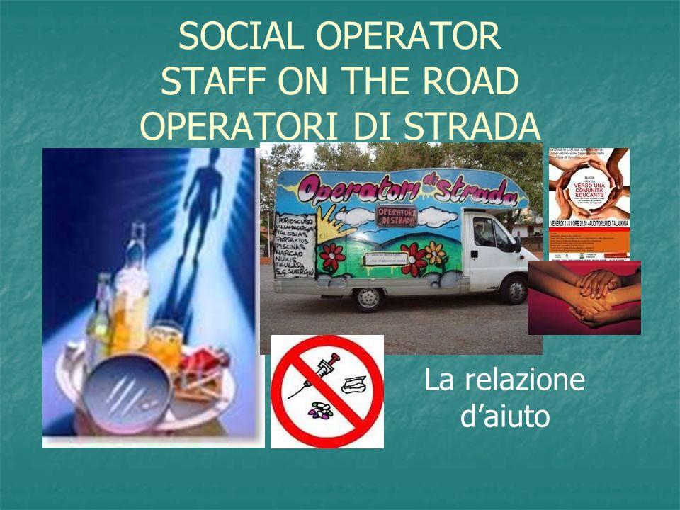 SOCIAL OPERATOR STAFF ON THE ROAD OPERATORI DI STRADA La relazione daiuto