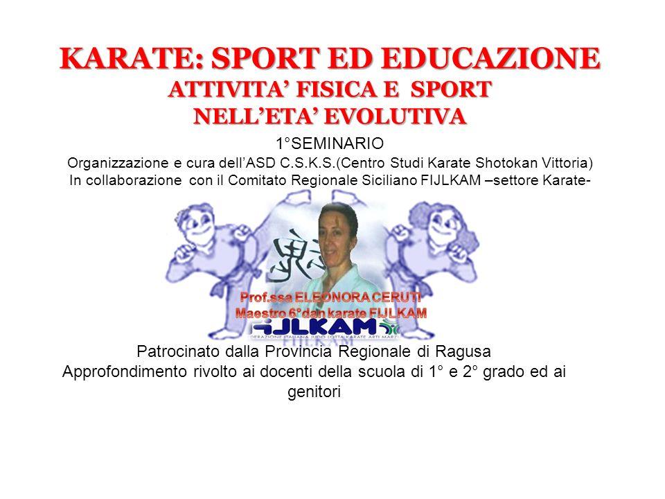 KARATE: SPORT ED EDUCAZIONE ATTIVITA FISICA E SPORT NELLETA EVOLUTIVA 1°SEMINARIO Organizzazione e cura dellASD C.S.K.S.(Centro Studi Karate Shotokan