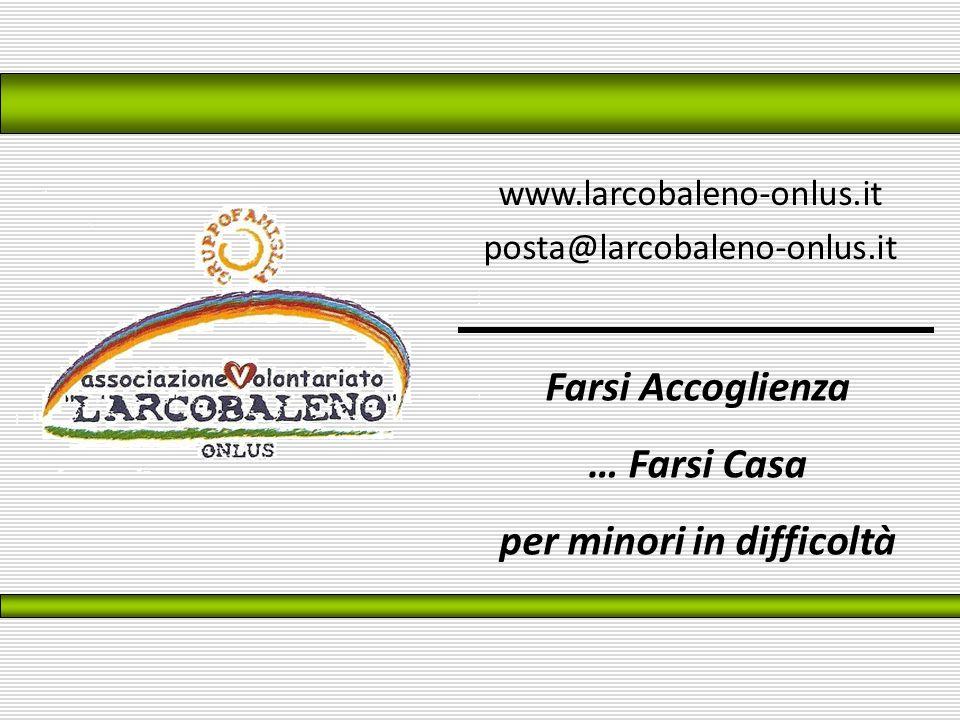 www.larcobaleno-onlus.it posta@larcobaleno-onlus.it Farsi Accoglienza … Farsi Casa per minori in difficoltà