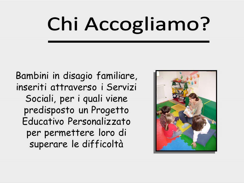 Bambini in disagio familiare, inseriti attraverso i Servizi Sociali, per i quali viene predisposto un Progetto Educativo Personalizzato per permettere