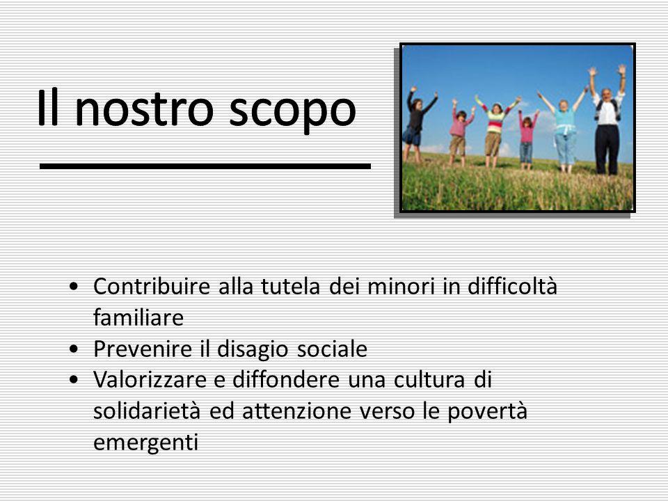 Contribuire alla tutela dei minori in difficoltà familiare Prevenire il disagio sociale Valorizzare e diffondere una cultura di solidarietà ed attenzi