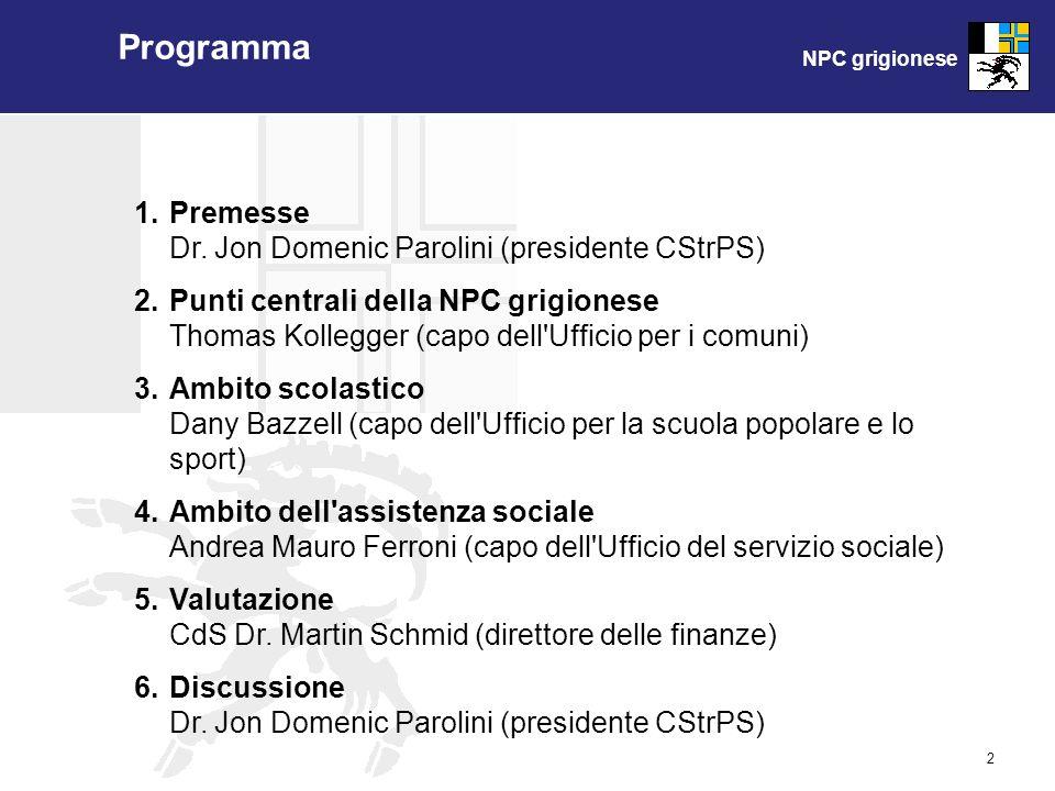 NPC grigionese 2 Programma 1.Premesse Dr. Jon Domenic Parolini (presidente CStrPS) 2.Punti centrali della NPC grigionese Thomas Kollegger (capo dell'U