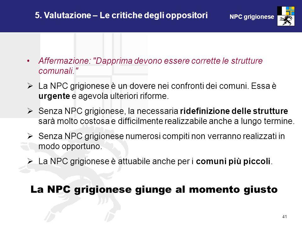 NPC grigionese 41 5. Valutazione – Le critiche degli oppositori La NPC grigionese giunge al momento giusto Affermazione: