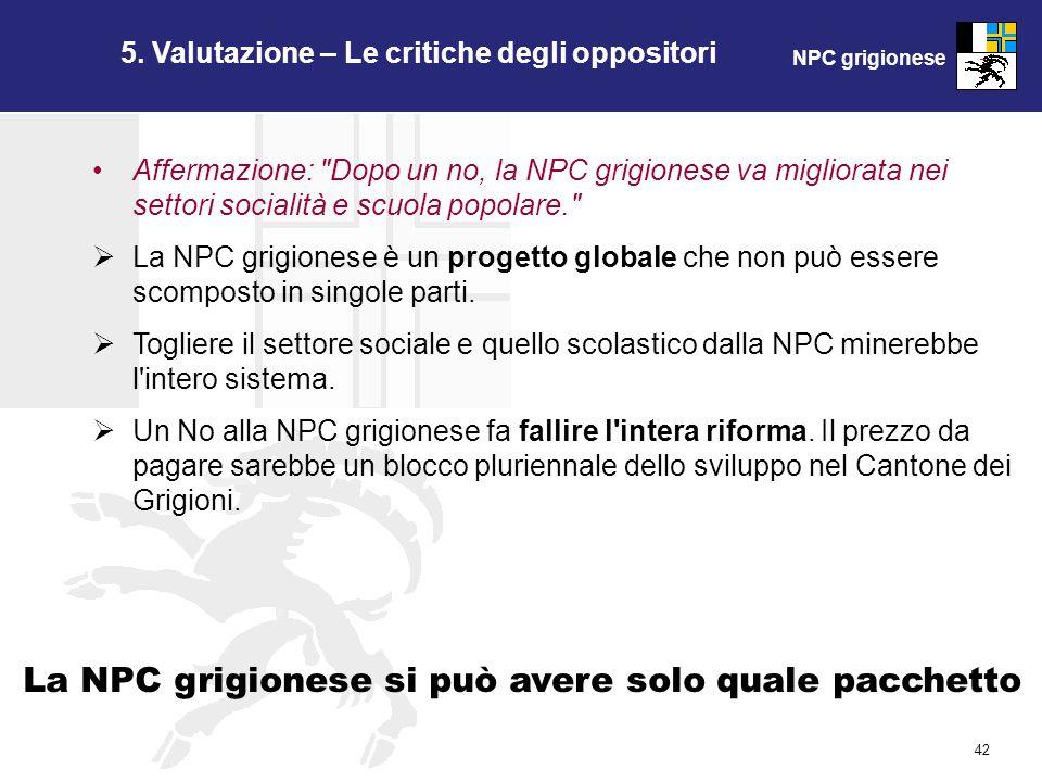 NPC grigionese 42 5. Valutazione – Le critiche degli oppositori La NPC grigionese si può avere solo quale pacchetto Affermazione: