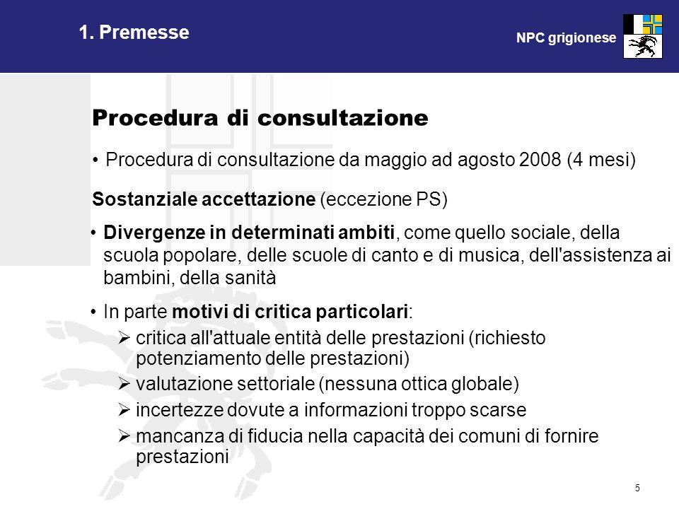 NPC grigionese 5 1. Premesse Procedura di consultazione Procedura di consultazione da maggio ad agosto 2008 (4 mesi) Sostanziale accettazione (eccezio