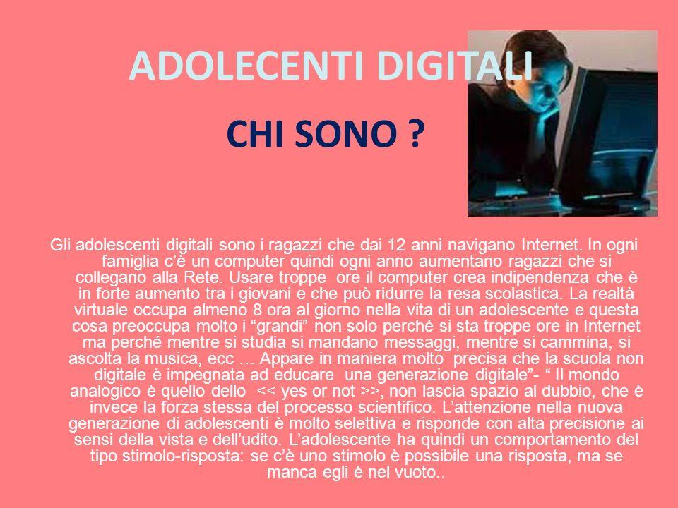 Gli adolescenti digitali sono i ragazzi che dai 12 anni navigano Internet. In ogni famiglia cè un computer quindi ogni anno aumentano ragazzi che si c