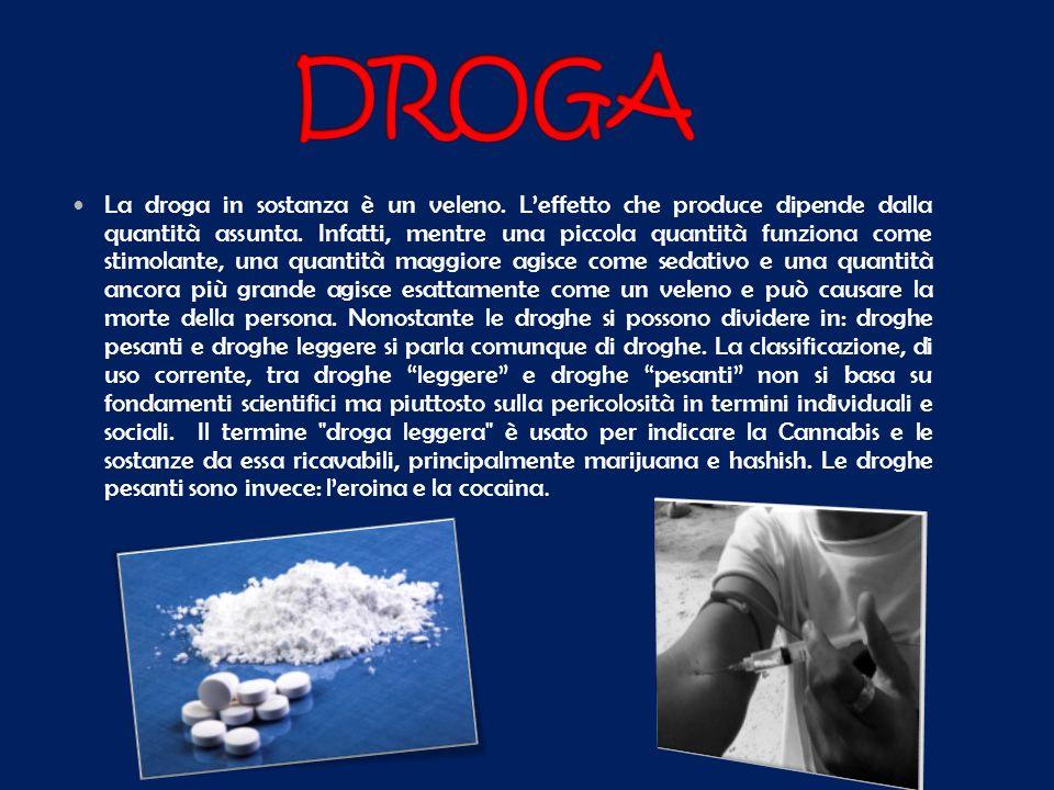 La droga in sostanza è un veleno. Leffetto che produce dipende dalla quantità assunta. Infatti, mentre una piccola quantità funziona come stimolante,