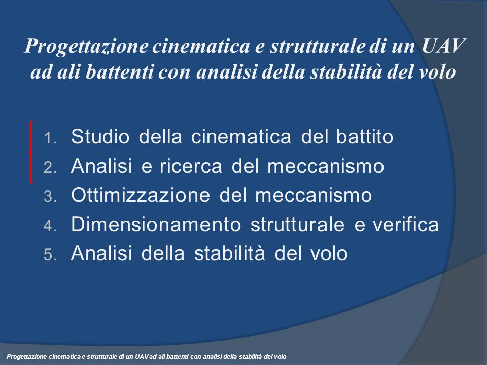 Progettazione cinematica e strutturale di un UAV ad ali battenti con analisi della stabilità del volo 1. Studio della cinematica del battito 2. Analis