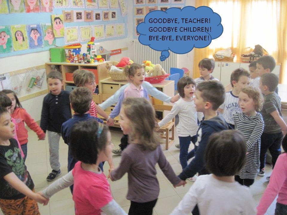 GOODBYE, TEACHER! GOODBYE CHILDREN! BYE-BYE, EVERYONE!