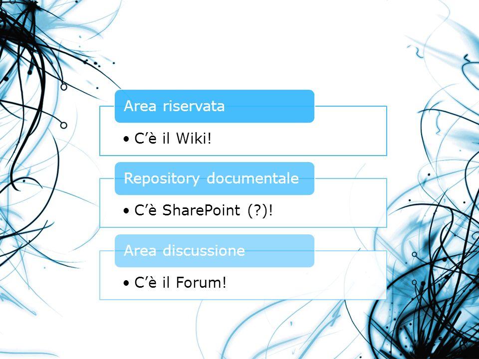 Cè il Wiki! Area riservata Cè SharePoint (?)! Repository documentale Cè il Forum! Area discussione